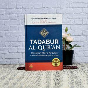 Tadabbur Tadabur Al Qur'an Menyelami Makna Al Qur'an dari Al Fatihah sampai An Nas